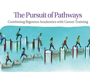 The Pursuit of Pathways: Combining Rigorous Academics with Career Training