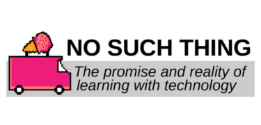 No Such Thing: The promise and reality of learning with technology
