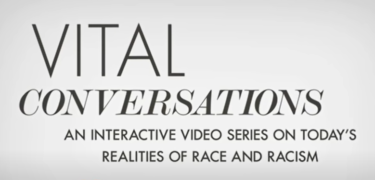 Text reads: Vital Conversations an interactive video series on today's realities of race and racism,
