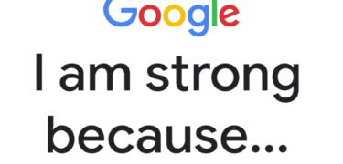 Google, I am strong because...